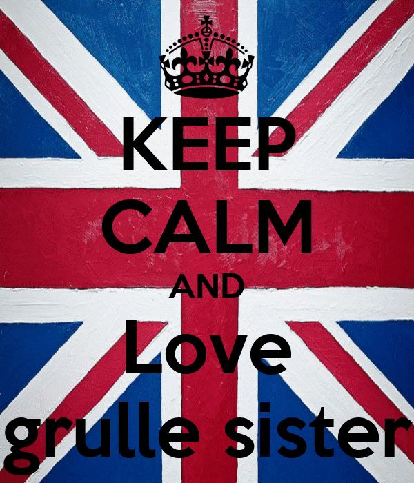KEEP CALM AND Love grulle sister