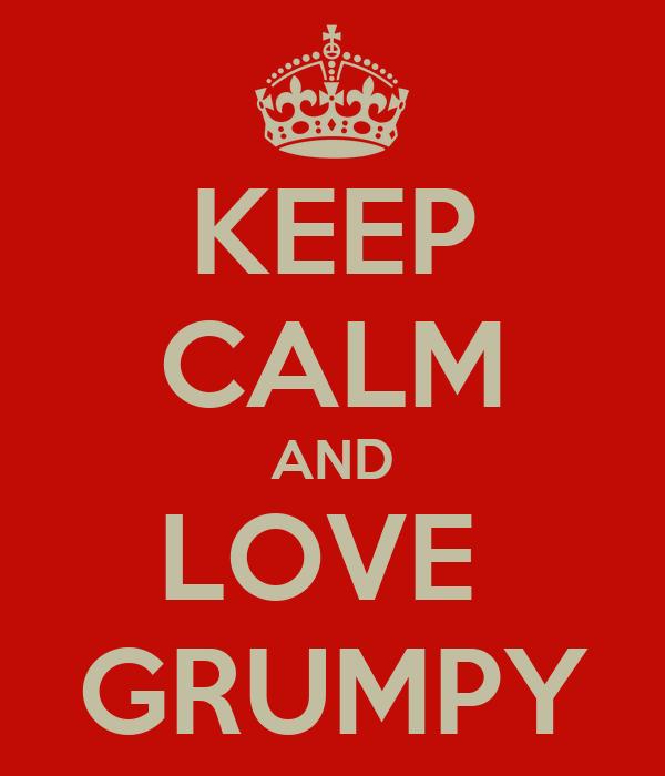 KEEP CALM AND LOVE  GRUMPY