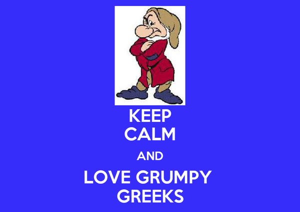 KEEP CALM AND LOVE GRUMPY  GREEKS