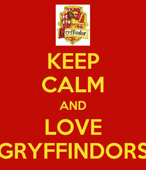 KEEP CALM AND LOVE GRYFFINDORS