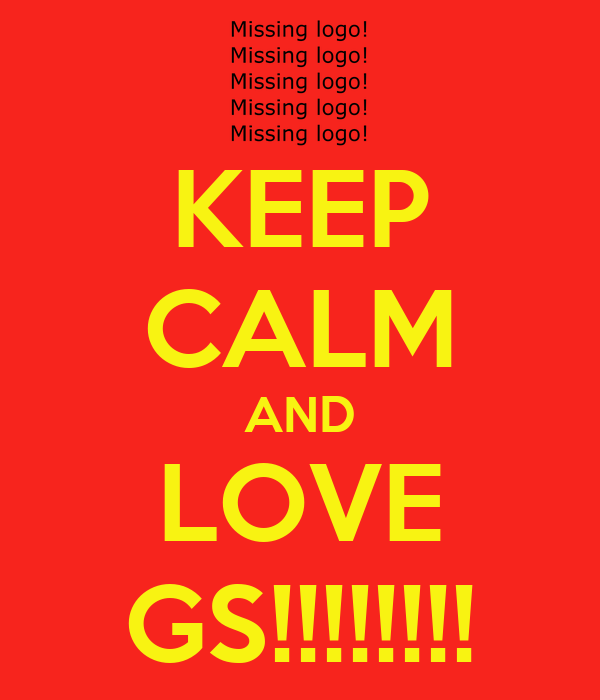 KEEP CALM AND LOVE GS!!!!!!!!