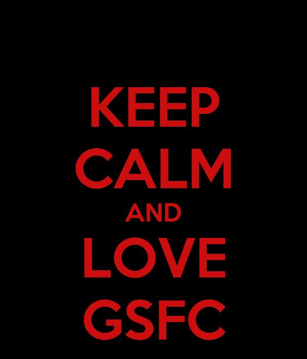 KEEP CALM AND LOVE GSFC