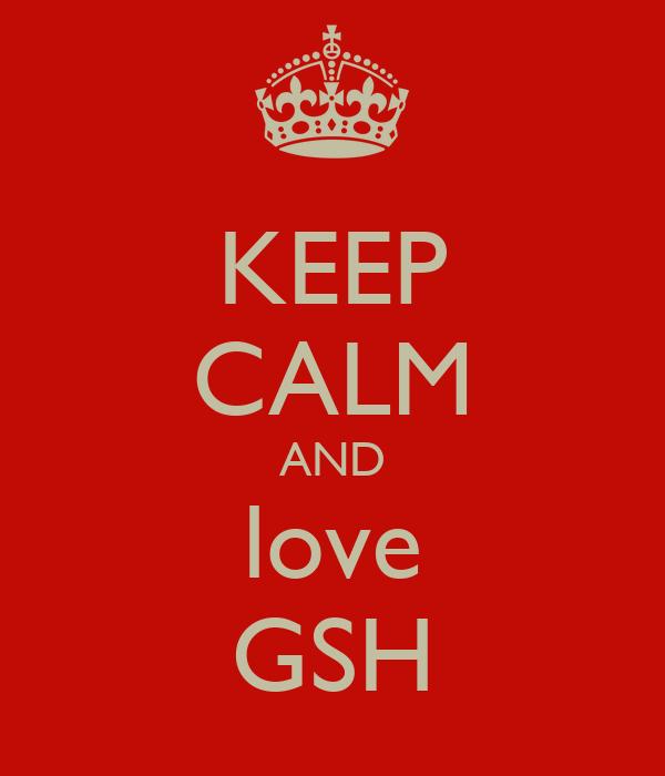 KEEP CALM AND love GSH