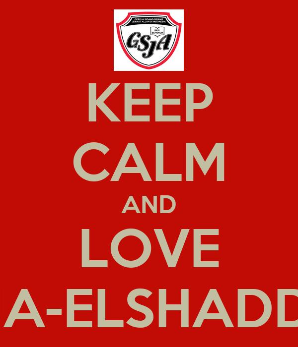 KEEP CALM AND LOVE GSJA-ELSHADDAY