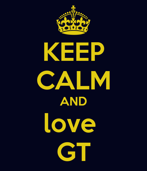 KEEP CALM AND love  GT