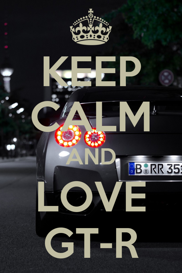 KEEP CALM AND LOVE GT-R