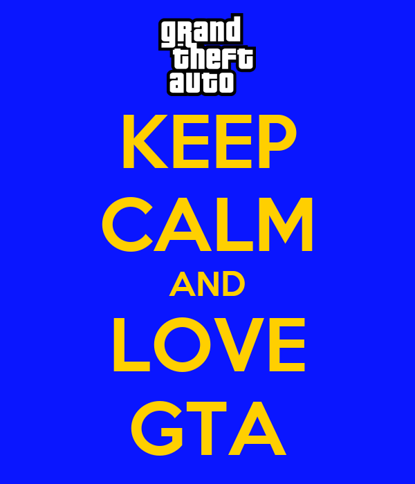 KEEP CALM AND LOVE GTA