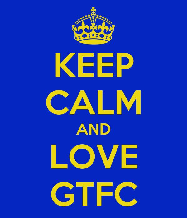 KEEP CALM AND LOVE GTFC