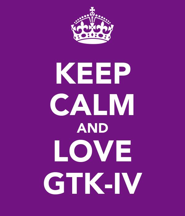 KEEP CALM AND LOVE GTK-IV