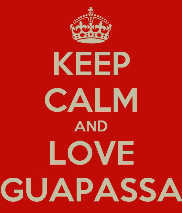 KEEP CALM AND LOVE GUAPASSA