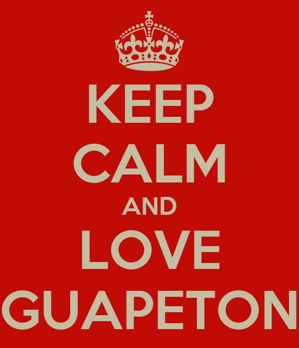 KEEP CALM AND LOVE GUAPETON