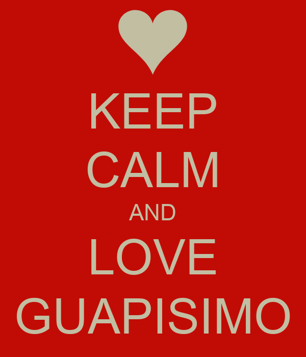KEEP CALM AND LOVE GUAPISIMO