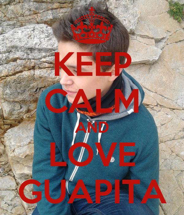 KEEP CALM AND LOVE GUAPITA