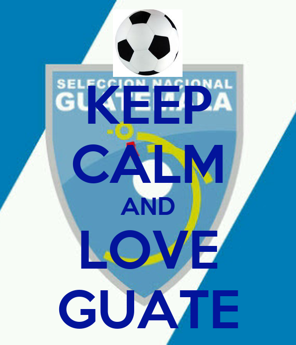 KEEP CALM AND LOVE GUATE