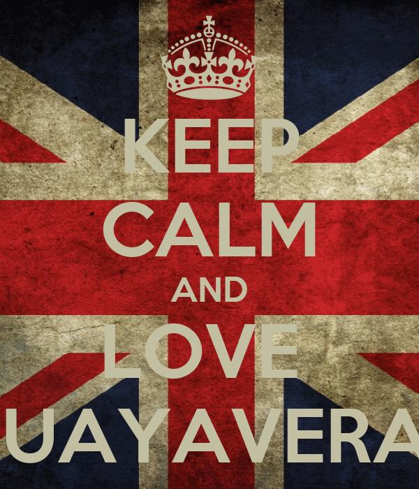 KEEP CALM AND LOVE  GUAYAVERAS
