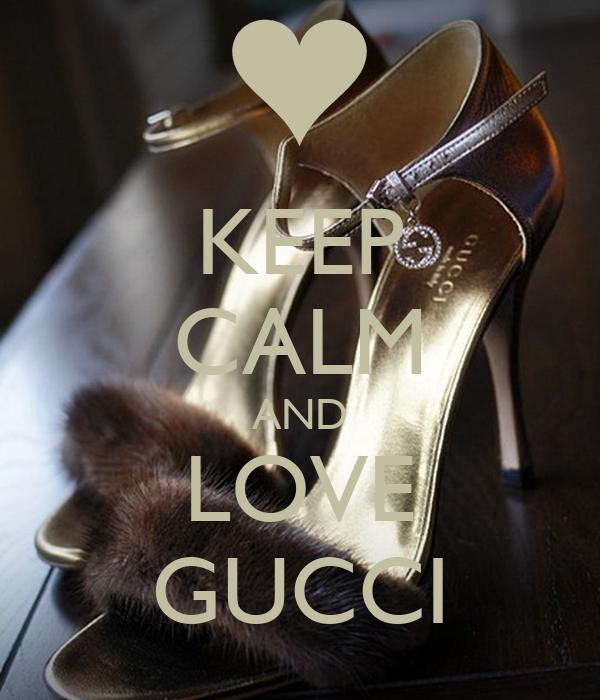 KEEP CALM AND LOVE GUCCI
