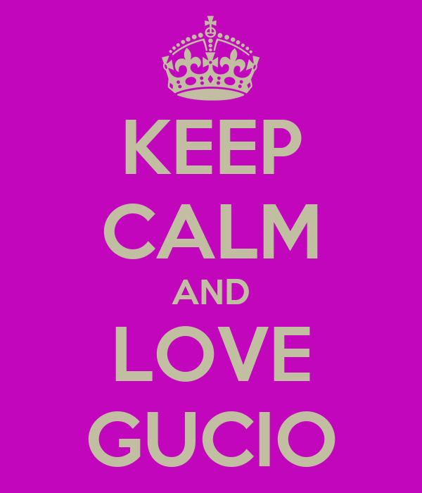 KEEP CALM AND LOVE GUCIO