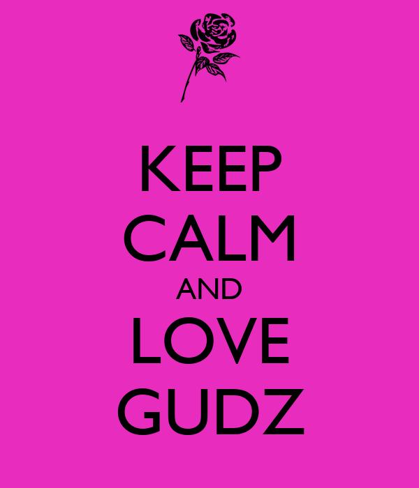 KEEP CALM AND LOVE GUDZ