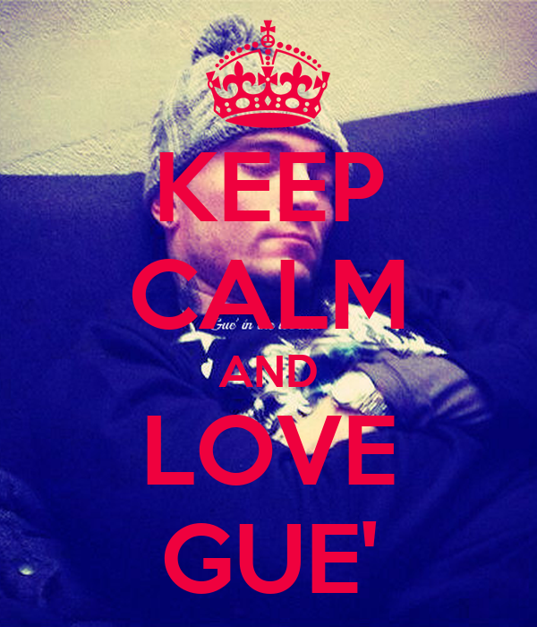 KEEP CALM AND LOVE GUE'