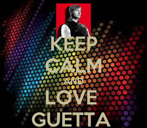 KEEP CALM AND LOVE  GUETTA