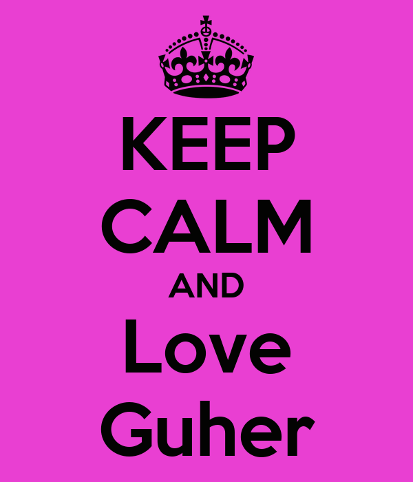 KEEP CALM AND Love Guher