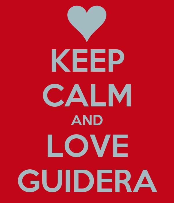 KEEP CALM AND LOVE GUIDERA