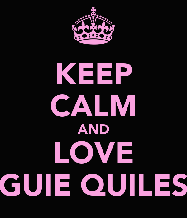 KEEP CALM AND LOVE GUIE QUILES
