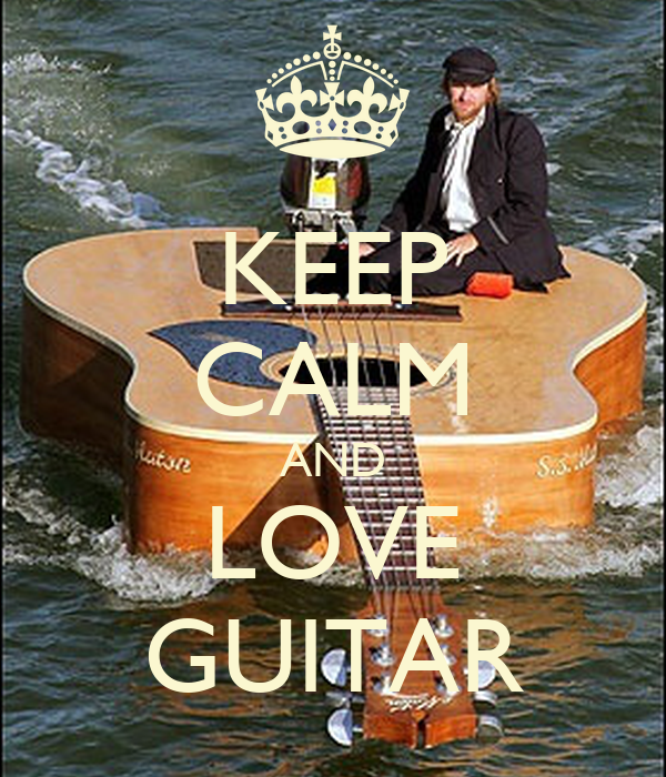 KEEP CALM AND LOVE GUITAR