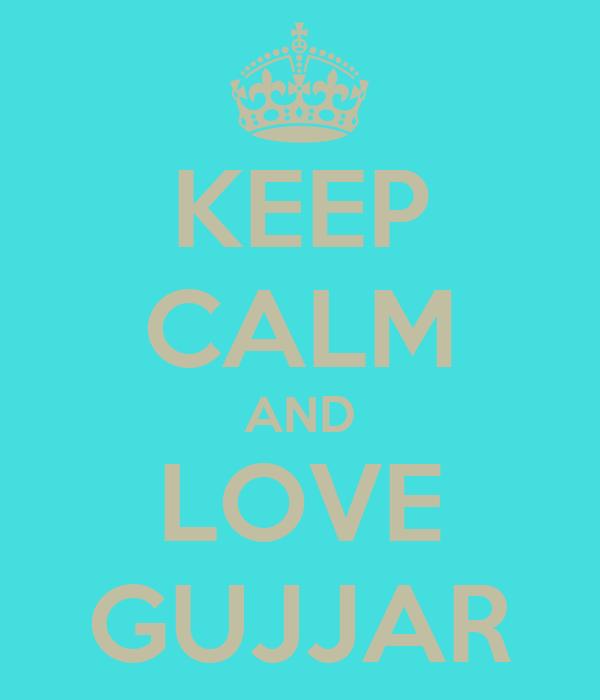 KEEP CALM AND LOVE GUJJAR