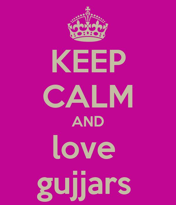 KEEP CALM AND love  gujjars