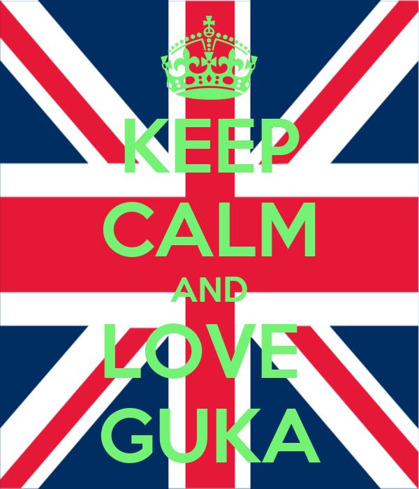 KEEP CALM AND LOVE  GUKA