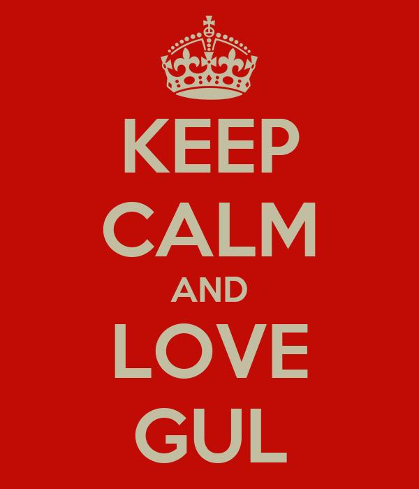 KEEP CALM AND LOVE GUL
