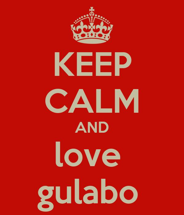 KEEP CALM AND love  gulabo