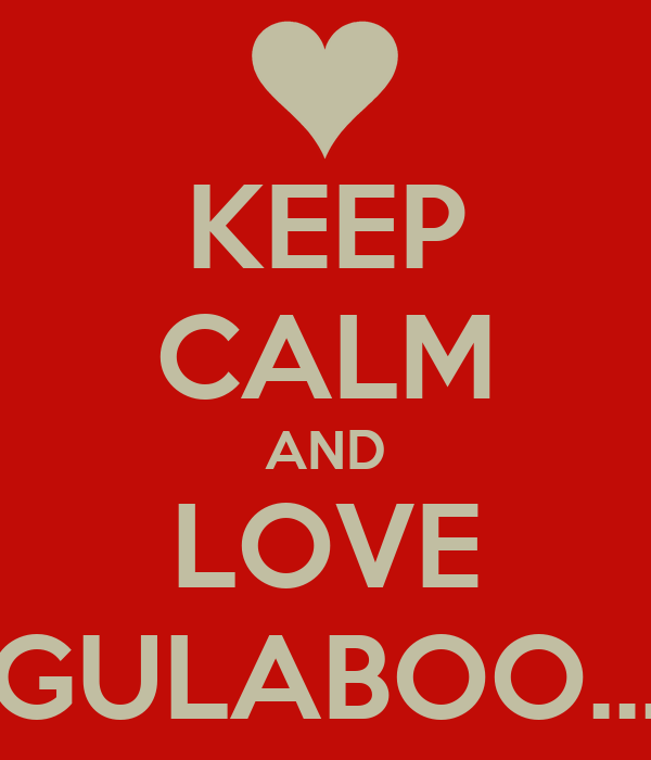 KEEP CALM AND LOVE GULABOO...