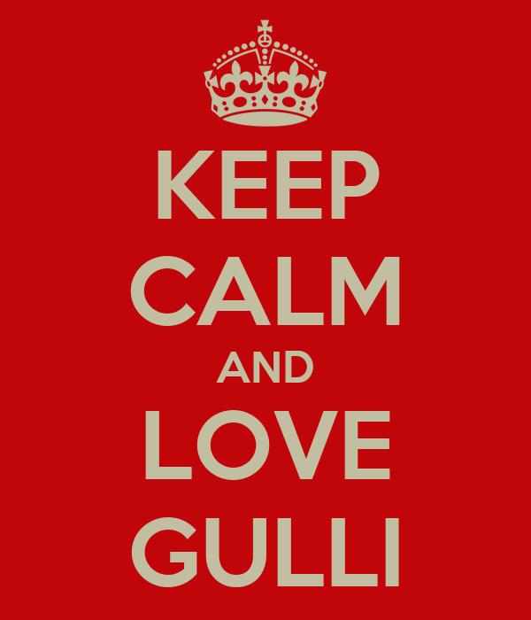 KEEP CALM AND LOVE GULLI