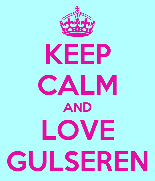 KEEP CALM AND LOVE GULSEREN