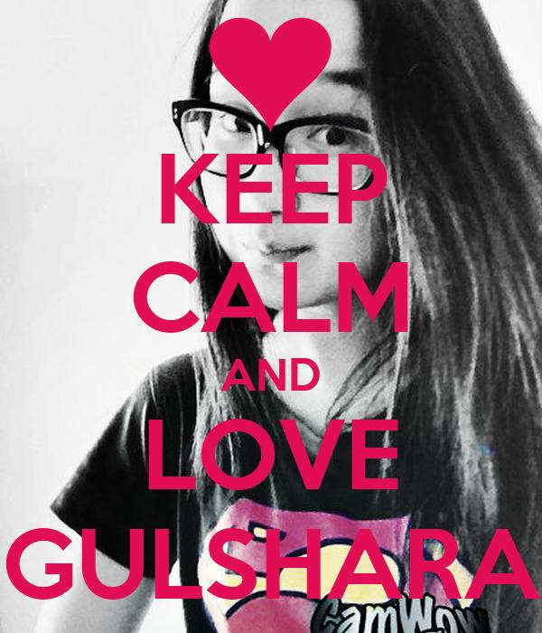 KEEP CALM AND LOVE GULSHARA