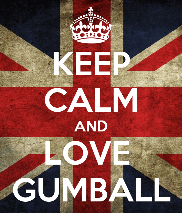 KEEP CALM AND LOVE  GUMBALL