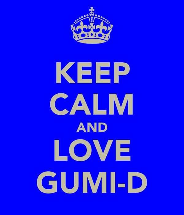 KEEP CALM AND LOVE GUMI-D