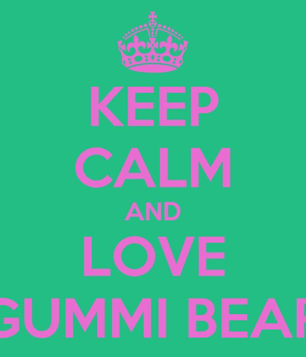 KEEP CALM AND LOVE GUMMI BEAR