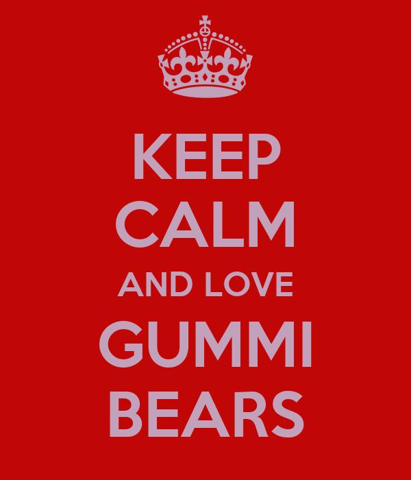 KEEP CALM AND LOVE GUMMI BEARS