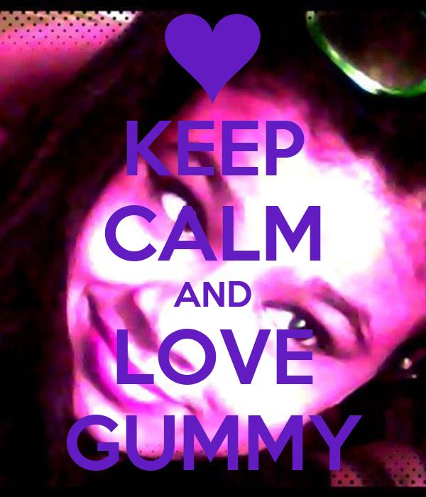 KEEP CALM AND LOVE GUMMY