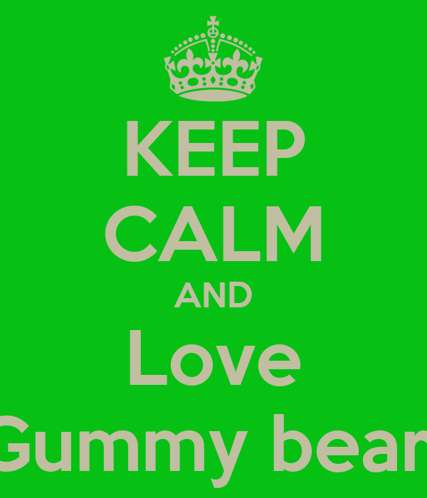 KEEP CALM AND Love Gummy bear