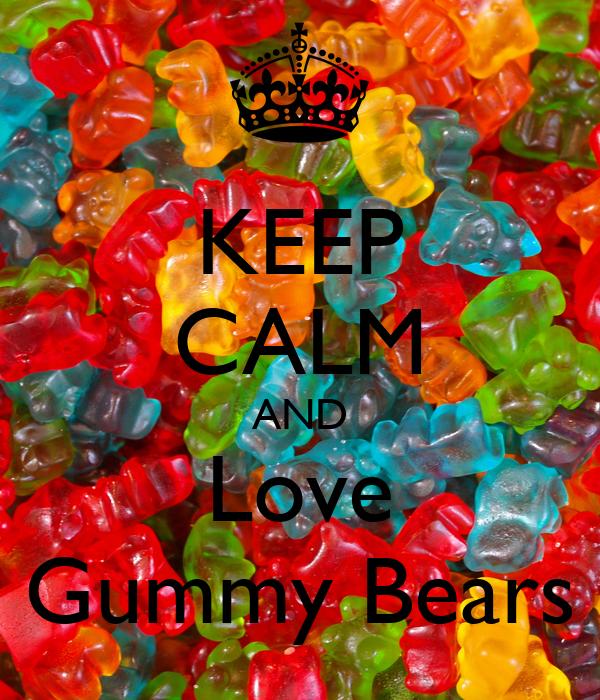 KEEP CALM AND Love Gummy Bears