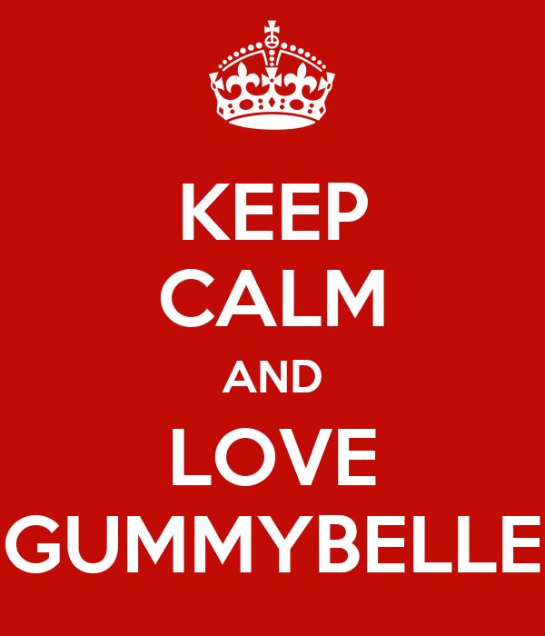 KEEP CALM AND LOVE GUMMYBELLE