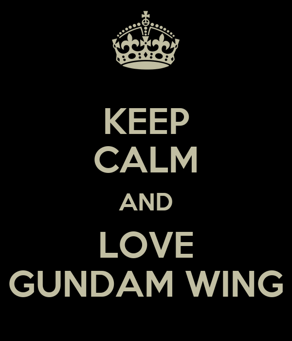 KEEP CALM AND LOVE GUNDAM WING