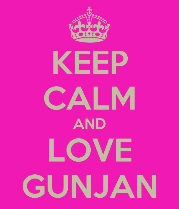 KEEP CALM AND LOVE GUNJAN