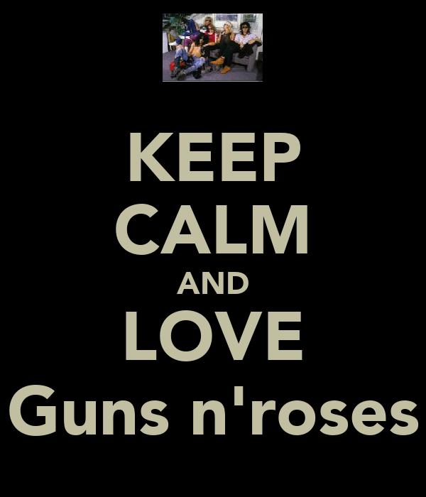 KEEP CALM AND LOVE Guns n'roses