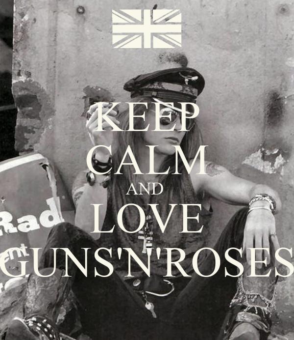 KEEP CALM AND  LOVE GUNS'N'ROSES