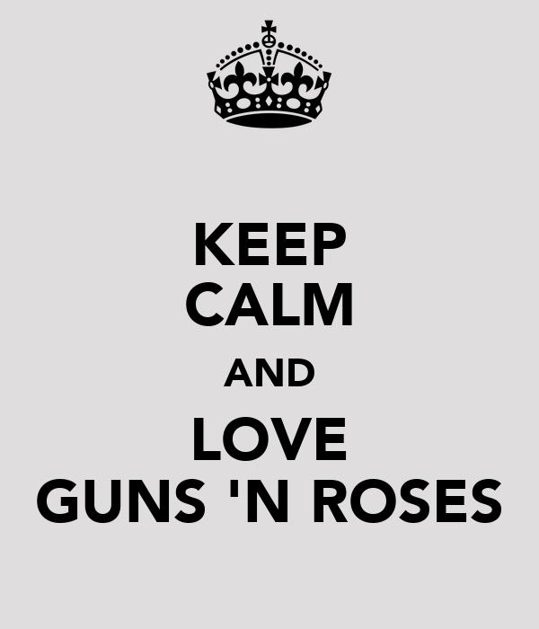 KEEP CALM AND LOVE GUNS 'N ROSES